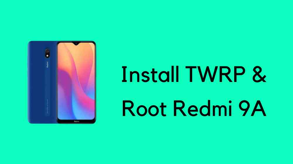 Install TWRP and Root Redmi 9A