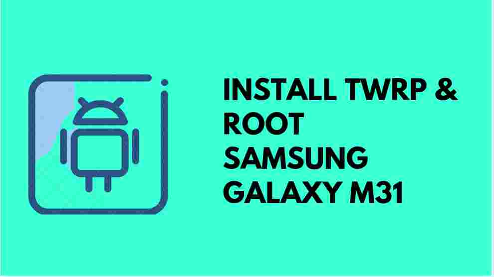 install TWRP & Root Galaxy M31