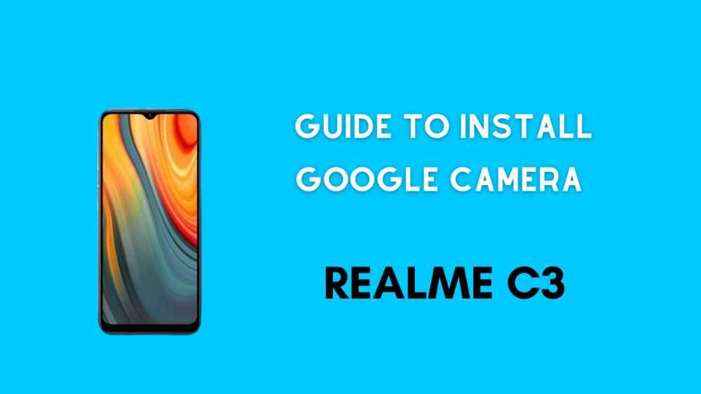 Guide To install google Camera on Realme C3