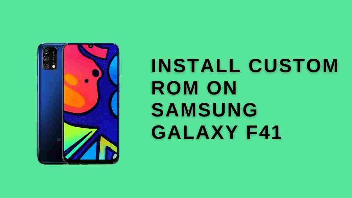 Install Custom ROM On Samsung Galaxy f41