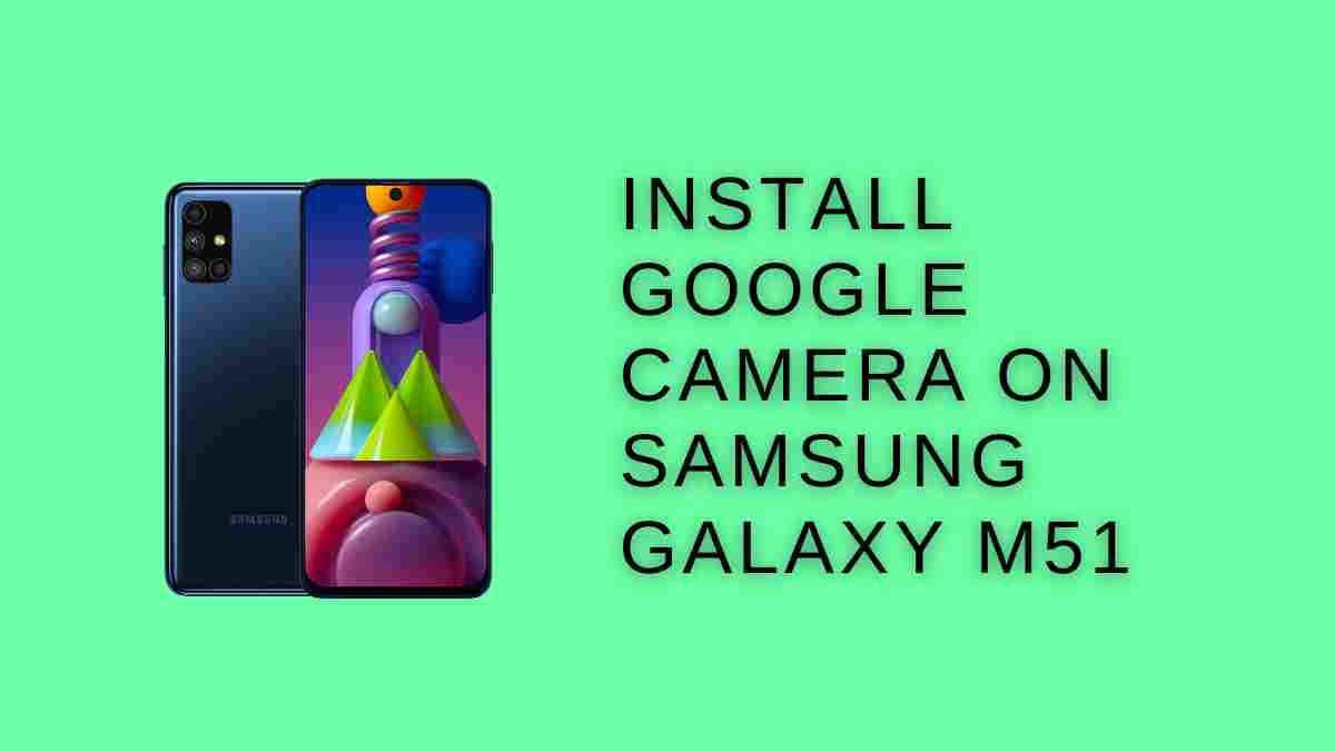 Install Google Camera On Samsung Galaxy M51