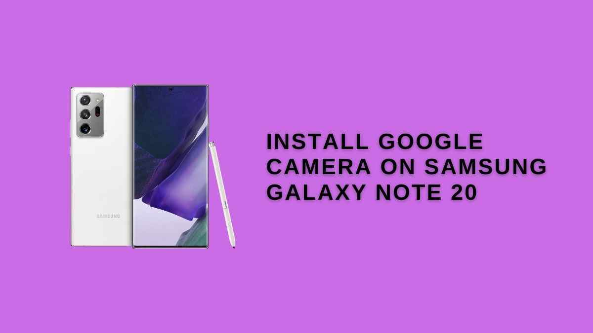 Install Google Camera on Samsung Galaxy Note 20