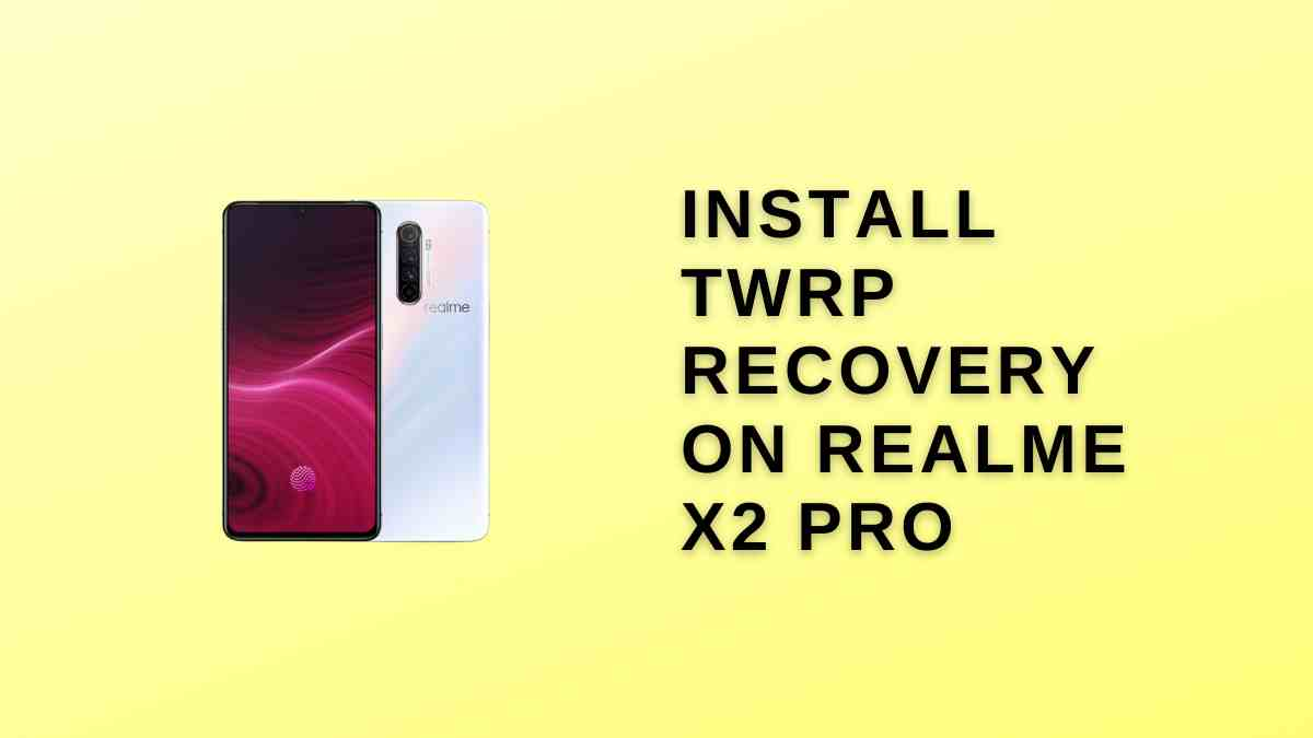 Install TWRP Recovery On Realme X2 Pro