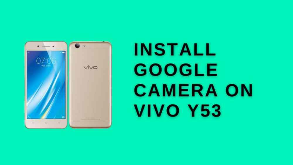 Install google camera on vivo Y53