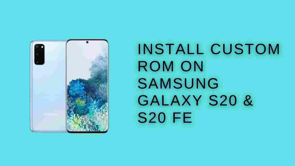 Install Custom ROM On Samsung Galaxy S20 & S20 FE