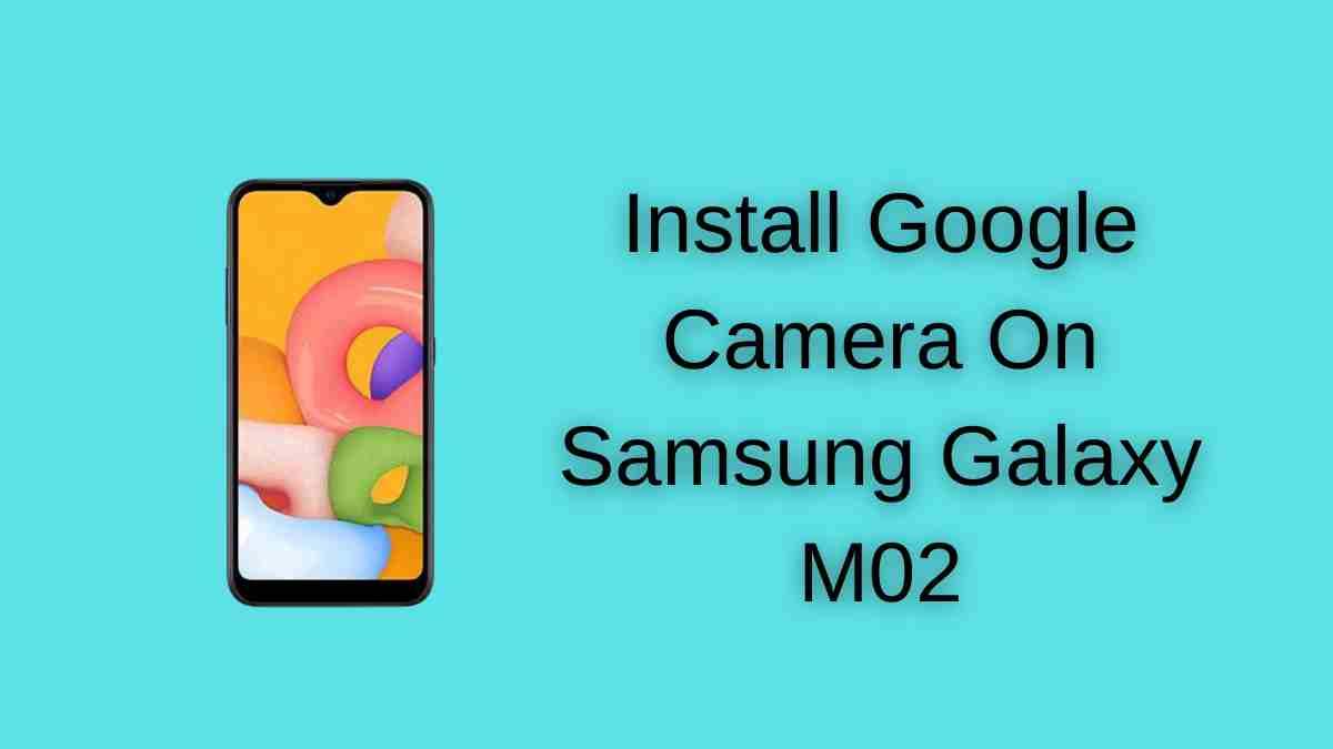 Install Google Camera On Samsung Galaxy M02