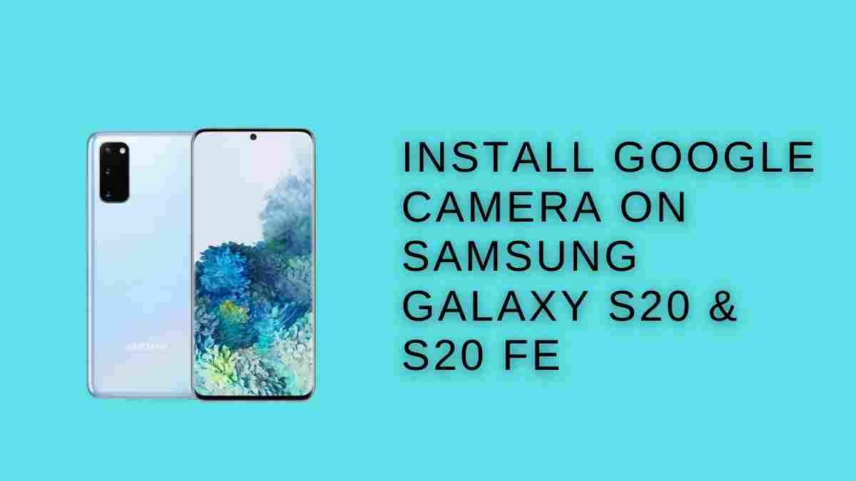 Install Google Camera On Samsung Galaxy S20 & S20 FE