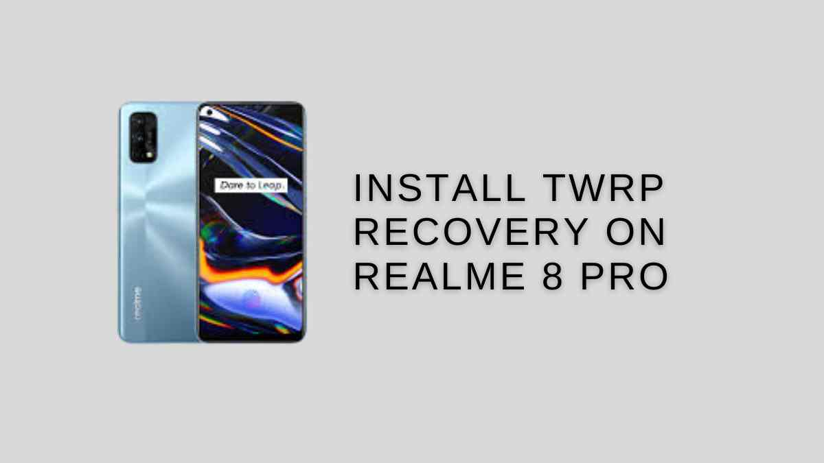 Install TWRP Recovery On Realme 8 Pro