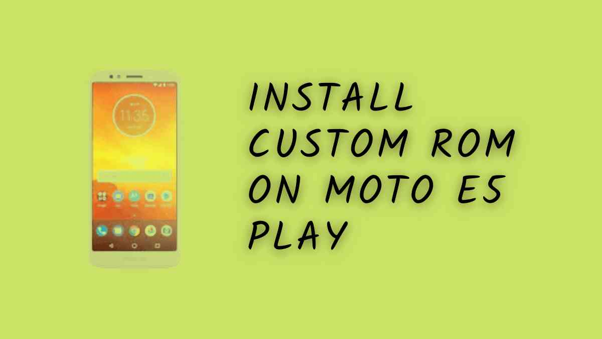 Install Custom ROM On Moto E5 Play