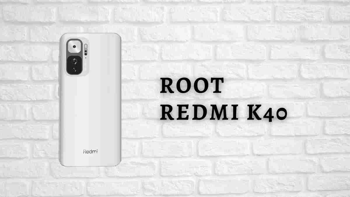 Root Redmi K40