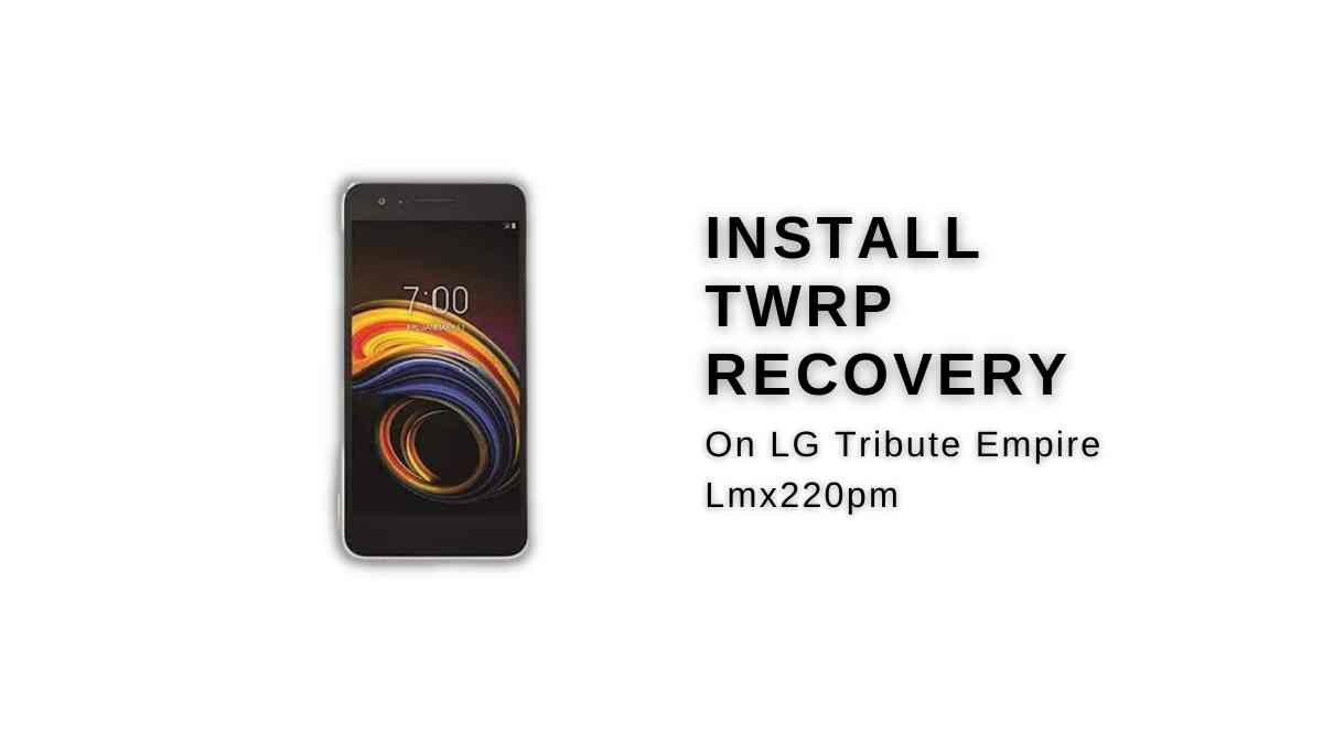 Install TWRP Recovery On LG Tribute Empire Lmx220pm