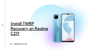 Install TWRP Recovery on Realme C21Y